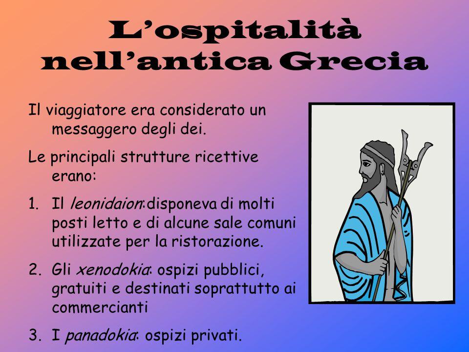 L'ospitalità nell'antica Grecia Il viaggiatore era considerato un messaggero degli dei. Le principali strutture ricettive erano: 1.Il leonidaion:dispo