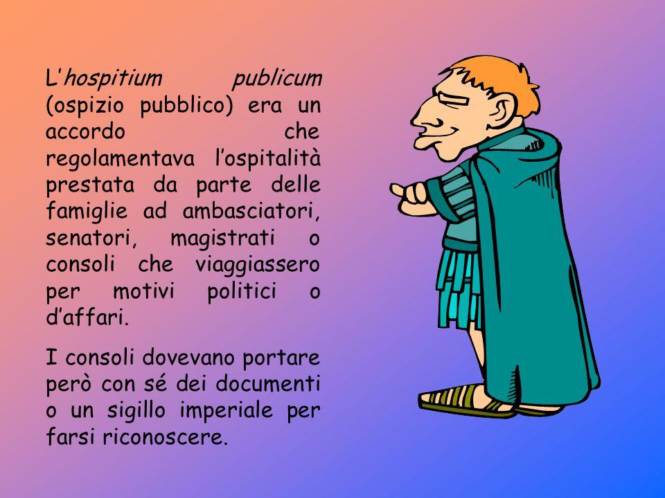 L'hospitium publicum (ospizio pubblico) era un accordo che regolamentava l'ospitalità prestata da parte delle famiglie ad ambasciatori, senatori, magi