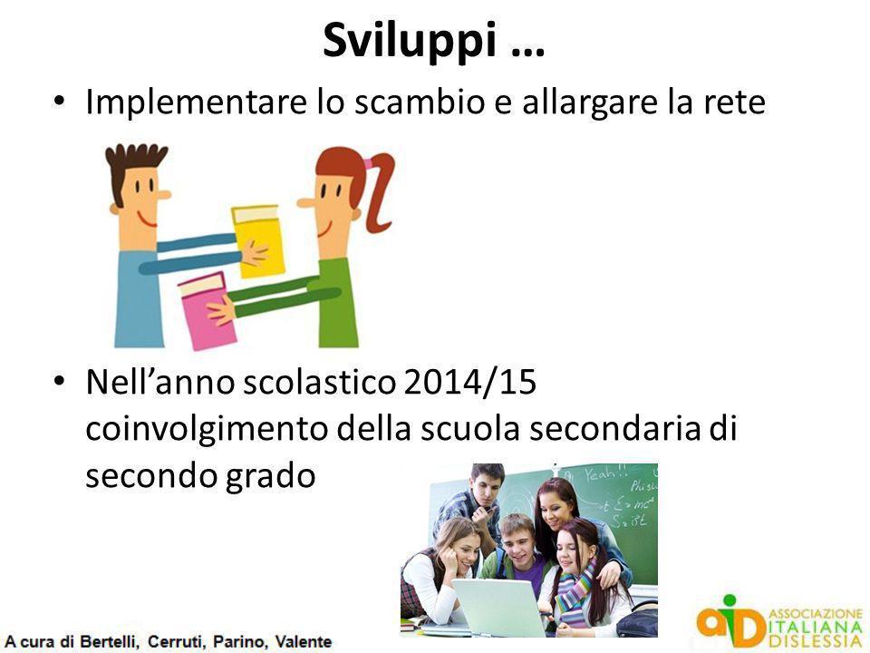 Sviluppi … Implementare lo scambio e allargare la rete Nell'anno scolastico 2014/15 coinvolgimento della scuola secondaria di secondo grado