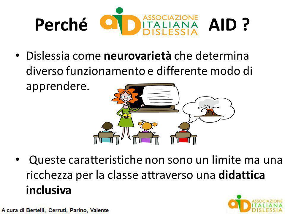 Perché AID ? Dislessia come neurovarietà che determina diverso funzionamento e differente modo di apprendere. Queste caratteristiche non sono un limit