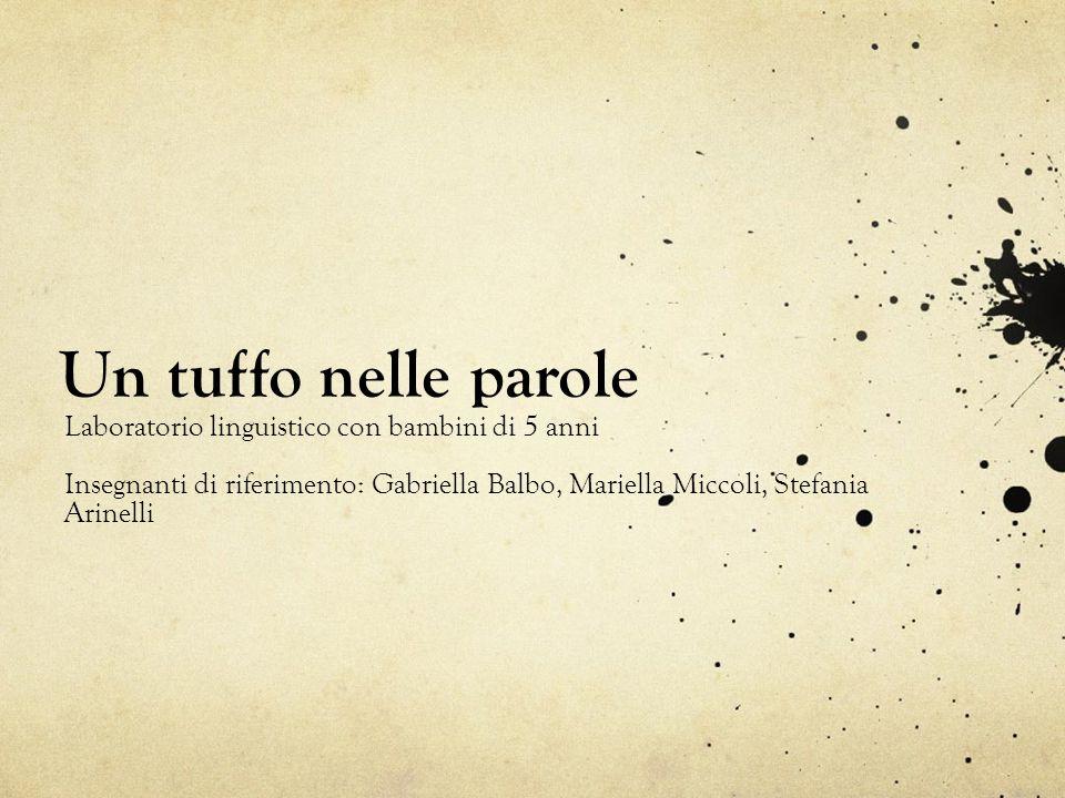 Un tuffo nelle parole Laboratorio linguistico con bambini di 5 anni Insegnanti di riferimento: Gabriella Balbo, Mariella Miccoli, Stefania Arinelli