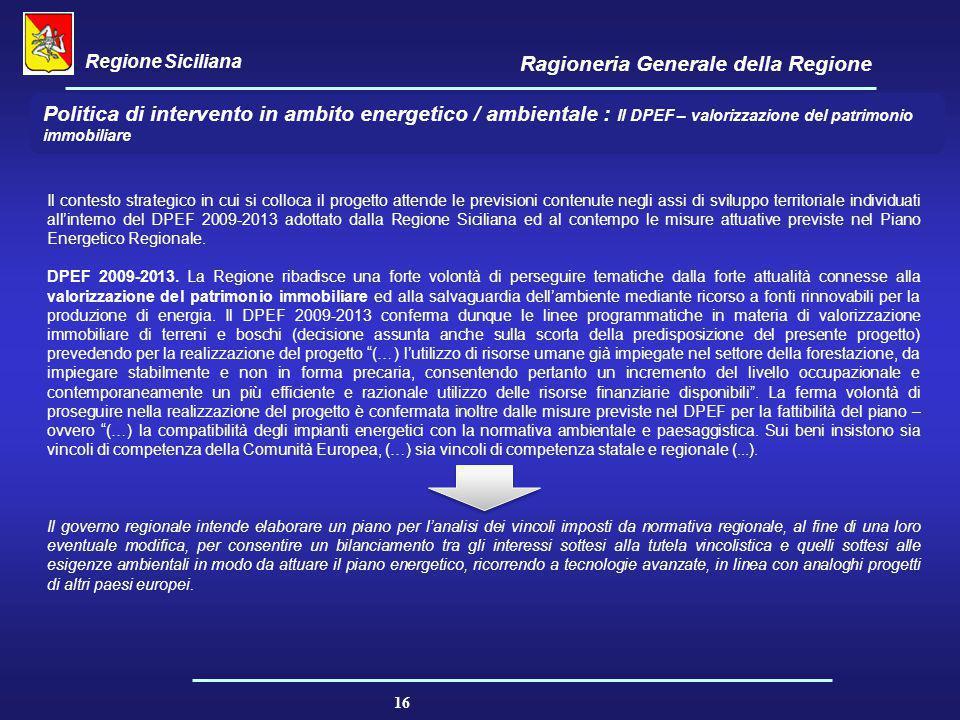 Regione Siciliana Ragioneria Generale della Regione 16 Politica di intervento in ambito energetico / ambientale : Il DPEF – valorizzazione del patrimo