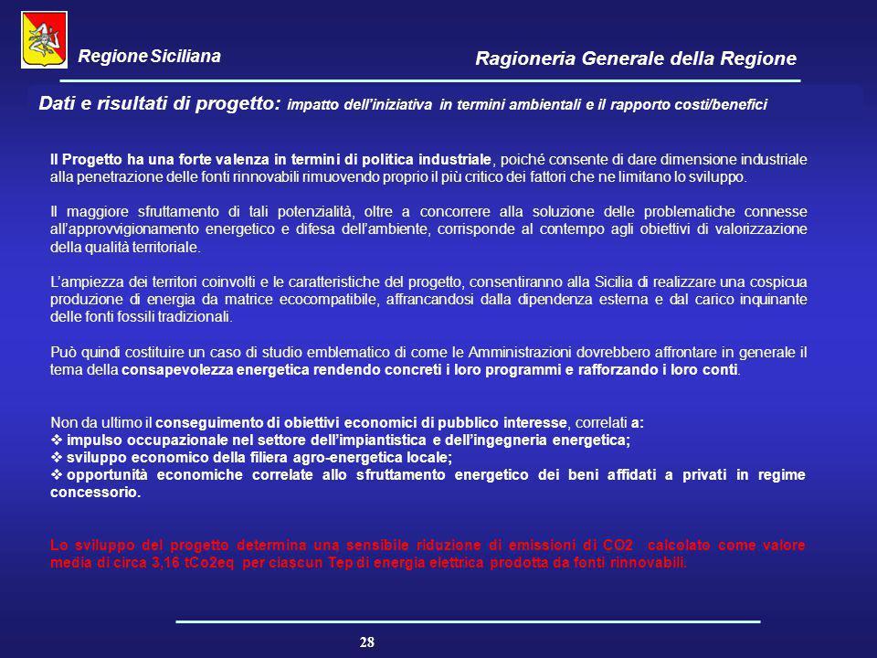 Regione Siciliana Ragioneria Generale della Regione 28 Il Progetto ha una forte valenza in termini di politica industriale, poiché consente di dare di