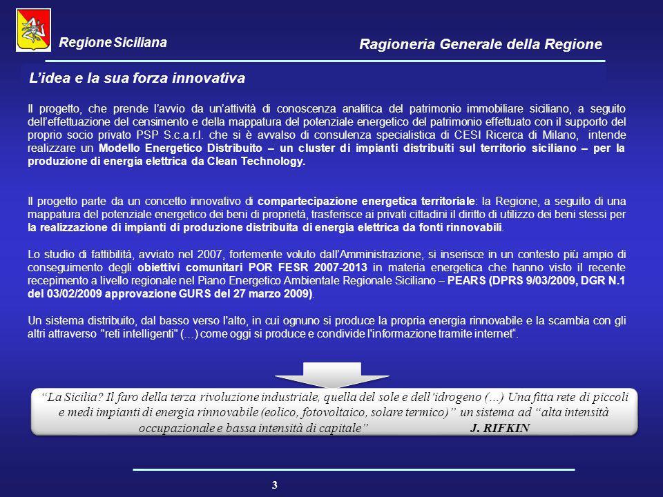 Regione Siciliana Ragioneria Generale della Regione 3 L'idea e la sua forza innovativa Il progetto, che prende l'avvio da un'attività di conoscenza an