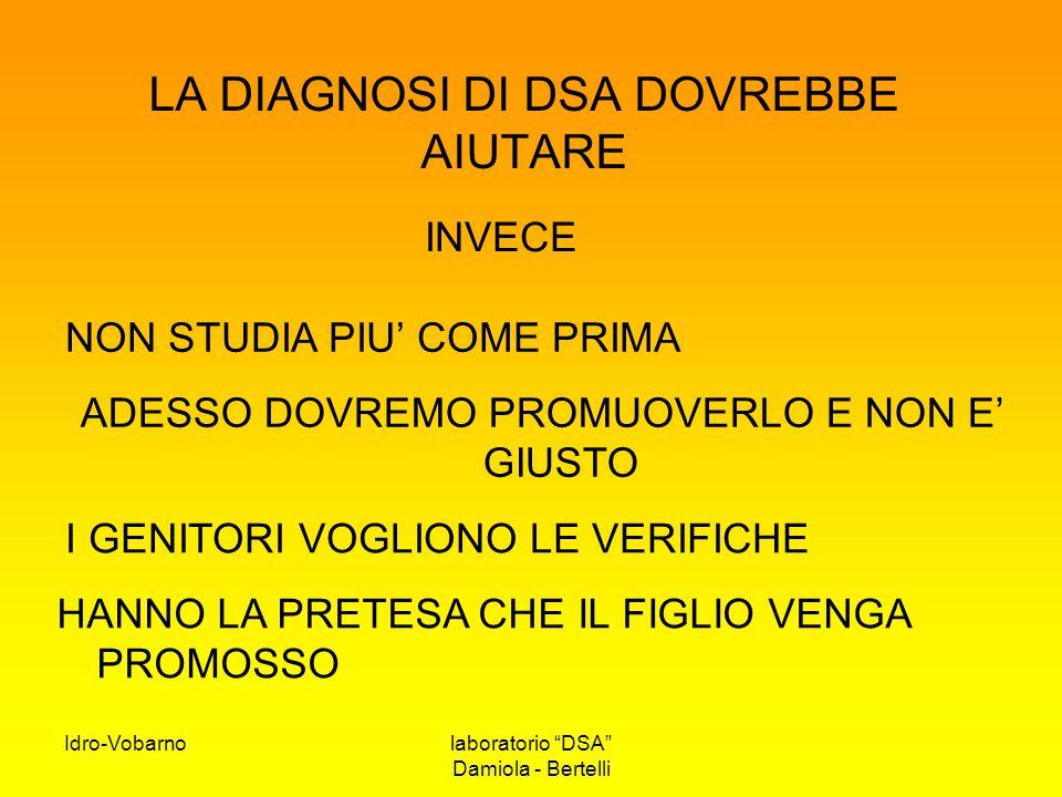 """Idro-Vobarnolaboratorio """"DSA"""" Damiola - Bertelli LA DIAGNOSI DI DSA DOVREBBE AIUTARE INVECE NON STUDIA PIU' COME PRIMA ADESSO DOVREMO PROMUOVERLO E NO"""