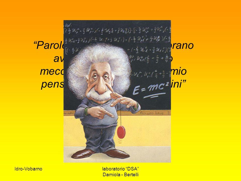 """Idro-Vobarnolaboratorio """"DSA"""" Damiola - Bertelli """"Parole e linguaggi non sembrano avere alcun ruolo nel mio meccanismo di pensiero. Il mio pensiero co"""