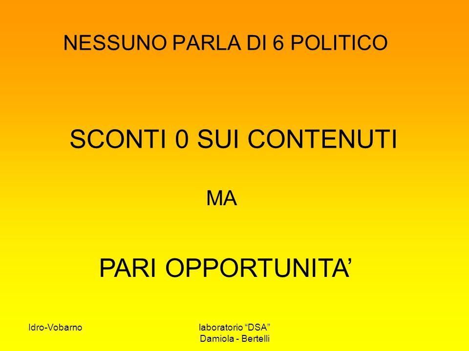 """Idro-Vobarnolaboratorio """"DSA"""" Damiola - Bertelli NESSUNO PARLA DI 6 POLITICO SCONTI 0 SUI CONTENUTI MA PARI OPPORTUNITA'"""