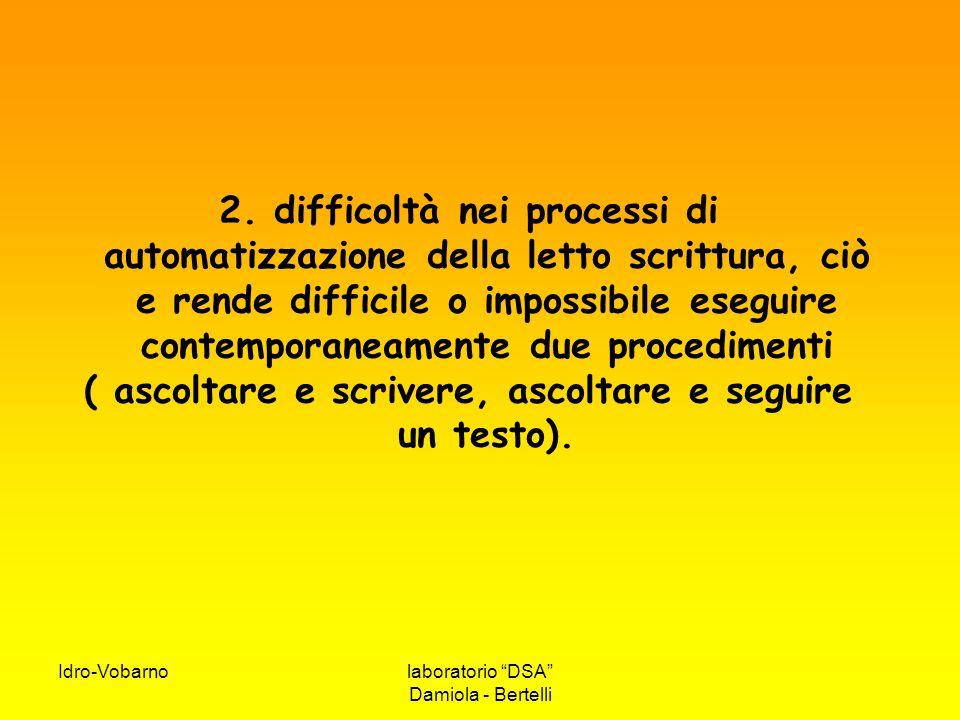 """Idro-Vobarnolaboratorio """"DSA"""" Damiola - Bertelli 2. difficoltà nei processi di automatizzazione della letto scrittura, ciò e rende difficile o impossi"""