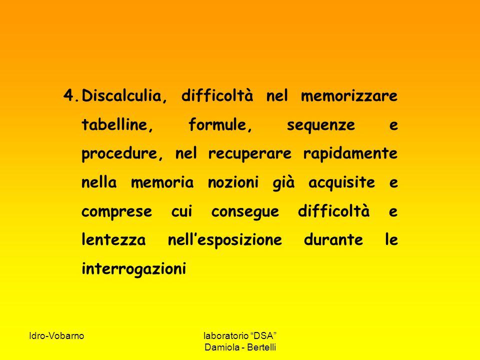 """Idro-Vobarnolaboratorio """"DSA"""" Damiola - Bertelli 4.Discalculia, difficoltà nel memorizzare tabelline, formule, sequenze e procedure, nel recuperare ra"""