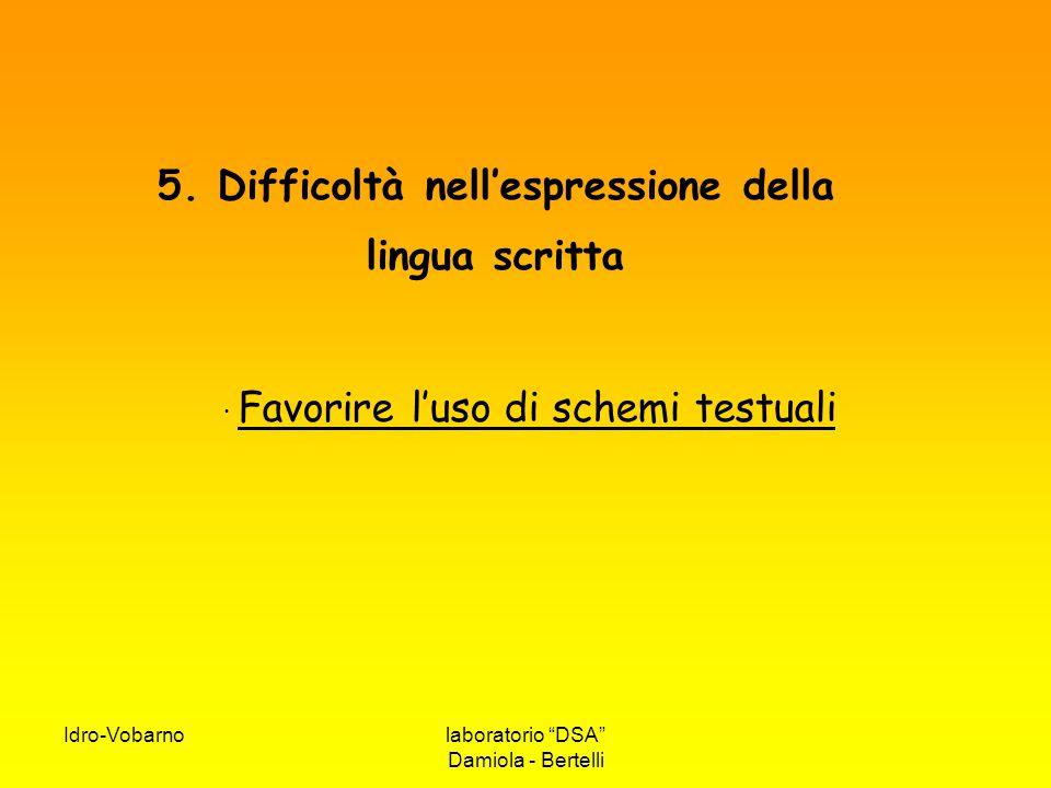 """Idro-Vobarnolaboratorio """"DSA"""" Damiola - Bertelli 5. Difficoltà nell'espressione della lingua scritta · Favorire l'uso di schemi testuali"""