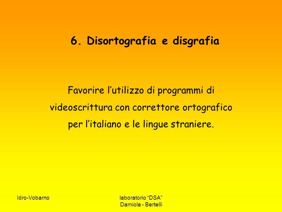 """Idro-Vobarnolaboratorio """"DSA"""" Damiola - Bertelli 6. Disortografia e disgrafia Favorire l'utilizzo di programmi di videoscrittura con correttore ortogr"""