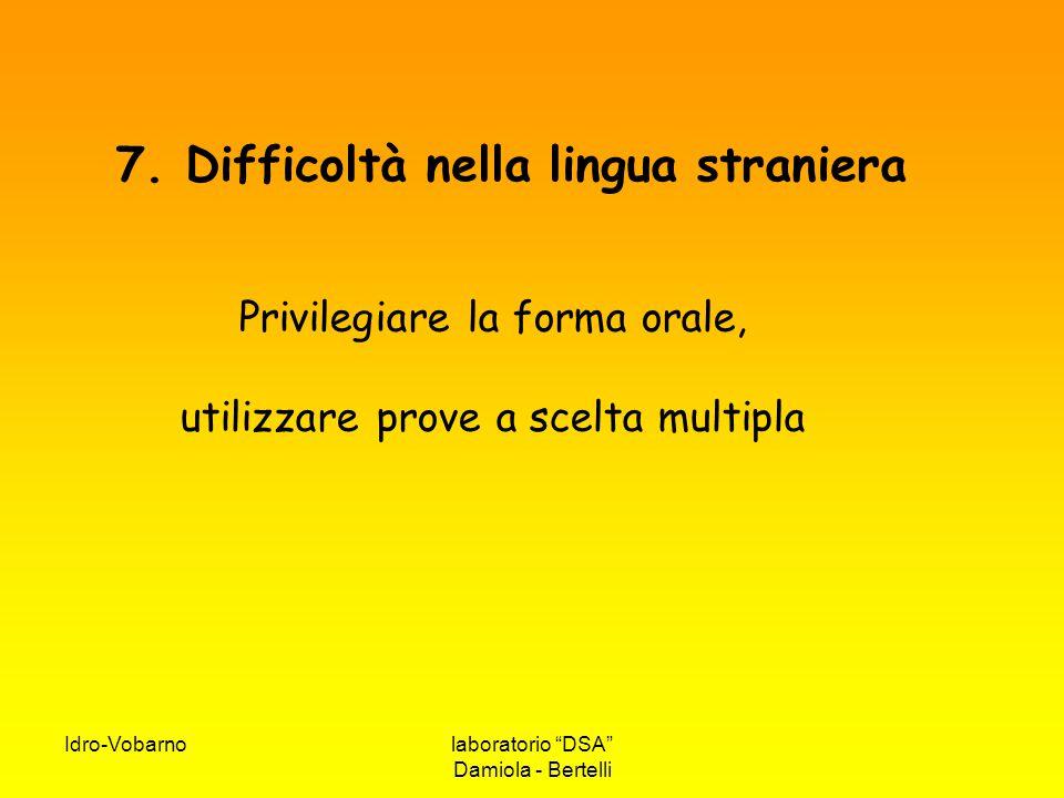 """Idro-Vobarnolaboratorio """"DSA"""" Damiola - Bertelli 7. Difficoltà nella lingua straniera Privilegiare la forma orale, utilizzare prove a scelta multipla"""