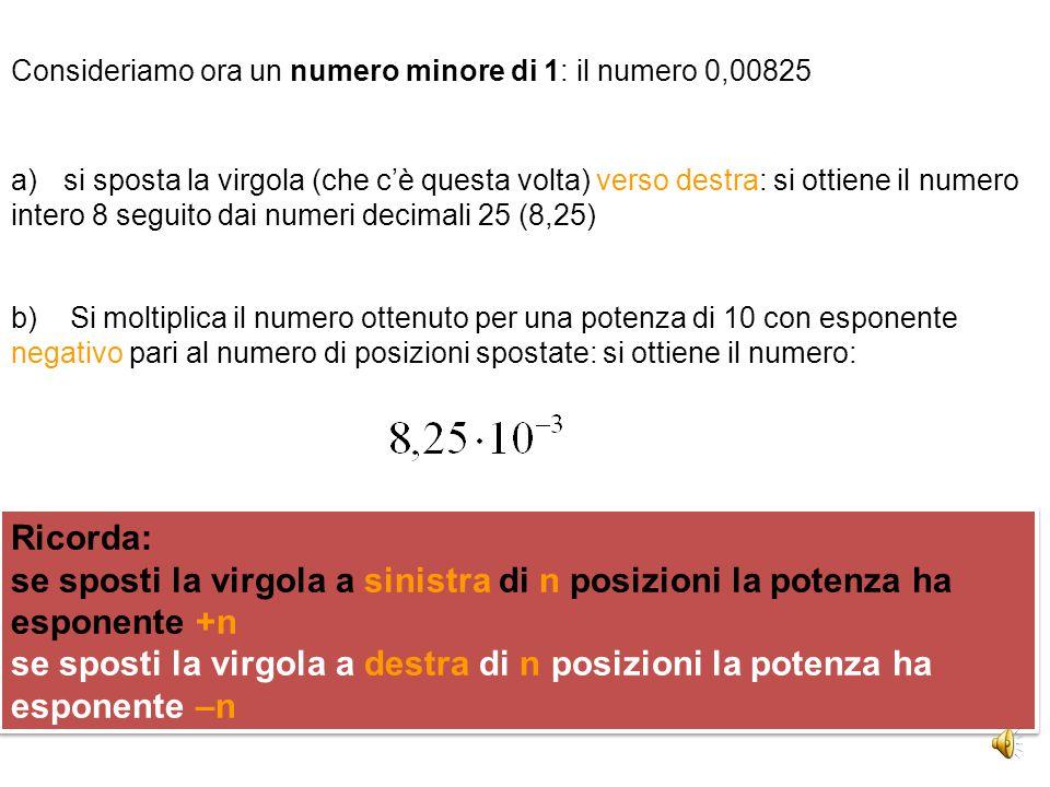 Consideriamo ad esempio un numero maggiore di 1: il numero 82500. a)Poiché il numero non ha virgola, si immagina che la virgola stia dopo l'ultima cif