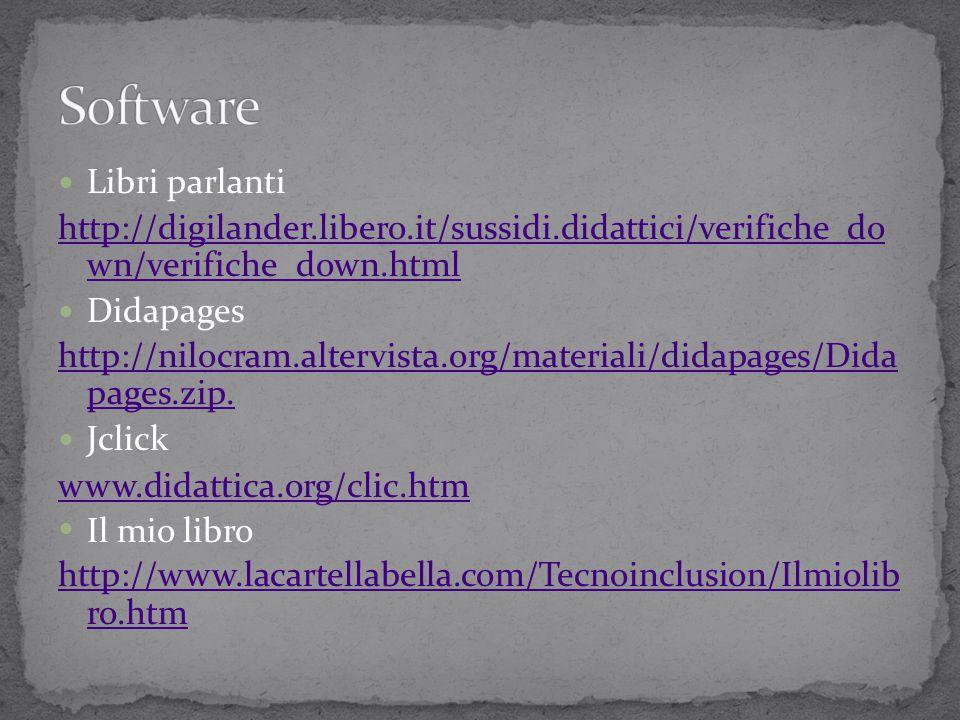 Libri parlanti http://digilander.libero.it/sussidi.didattici/verifiche_do wn/verifiche_down.html Didapages http://nilocram.altervista.org/materiali/di