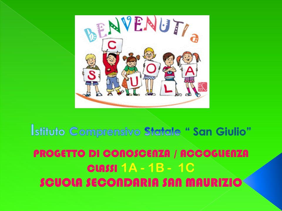 PROGETTO DI CONOSCENZA / ACCOGLIENZA CLASSI 1A - 1B - 1C SCUOLA SECONDARIA SAN MAURIZIO