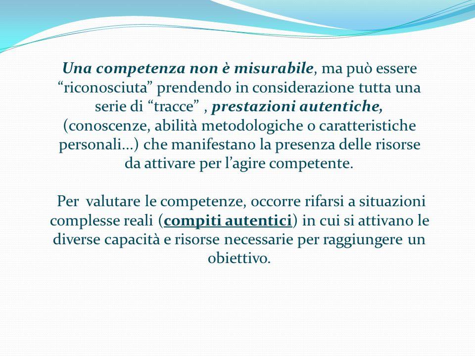 """Una competenza non è misurabile, ma può essere """"riconosciuta"""" prendendo in considerazione tutta una serie di """"tracce"""", prestazioni autentiche, (conosc"""