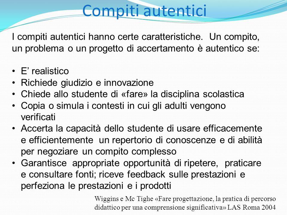 Compiti autentici I compiti autentici hanno certe caratteristiche. Un compito, un problema o un progetto di accertamento è autentico se: E' realistico