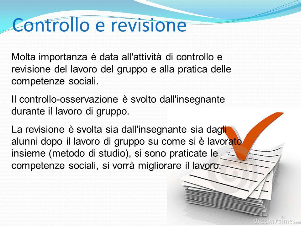 Controllo e revisione Molta importanza è data all attività di controllo e revisione del lavoro del gruppo e alla pratica delle competenze sociali.