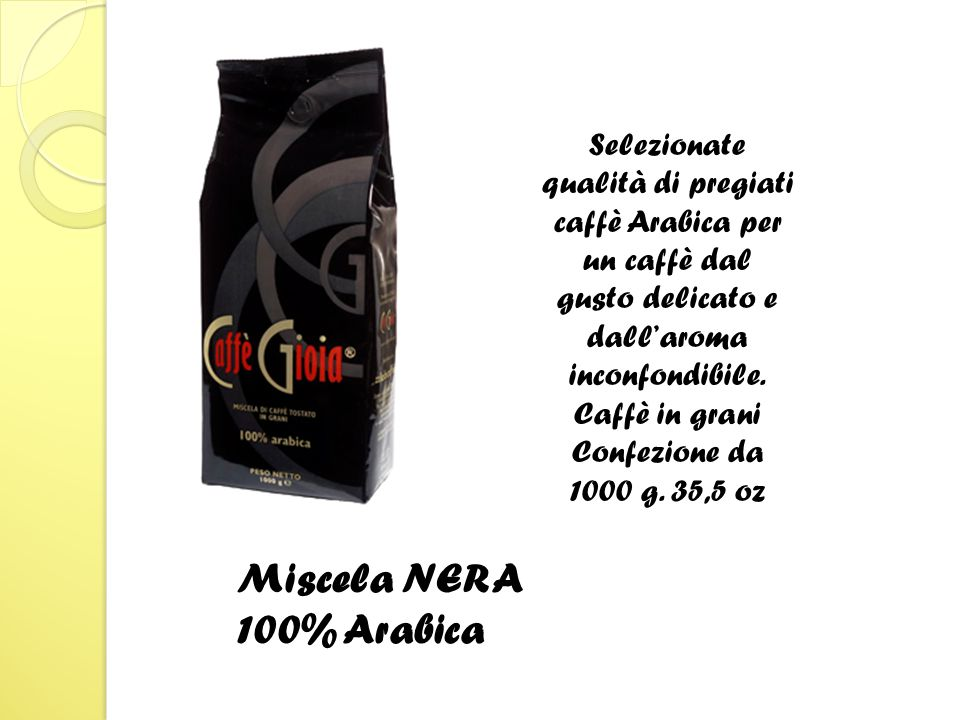 Miscela NERA 100% Arabica Selezionate qualità di pregiati caffè Arabica per un caffè dal gusto delicato e dall'aroma inconfondibile.