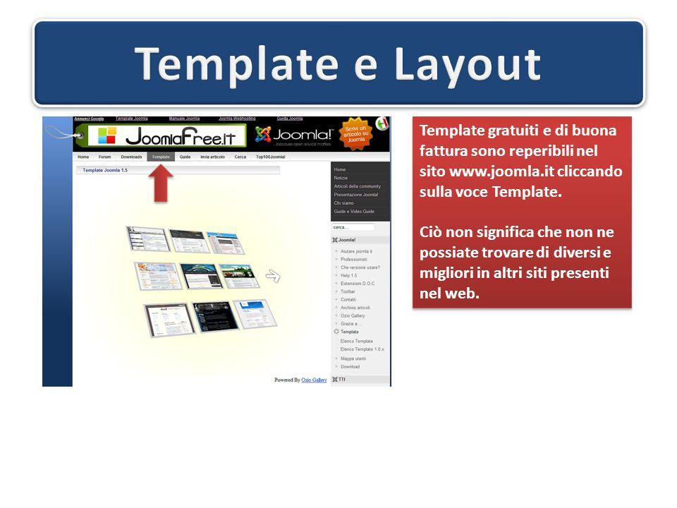 Template gratuiti e di buona fattura sono reperibili nel sito www.joomla.it cliccando sulla voce Template.