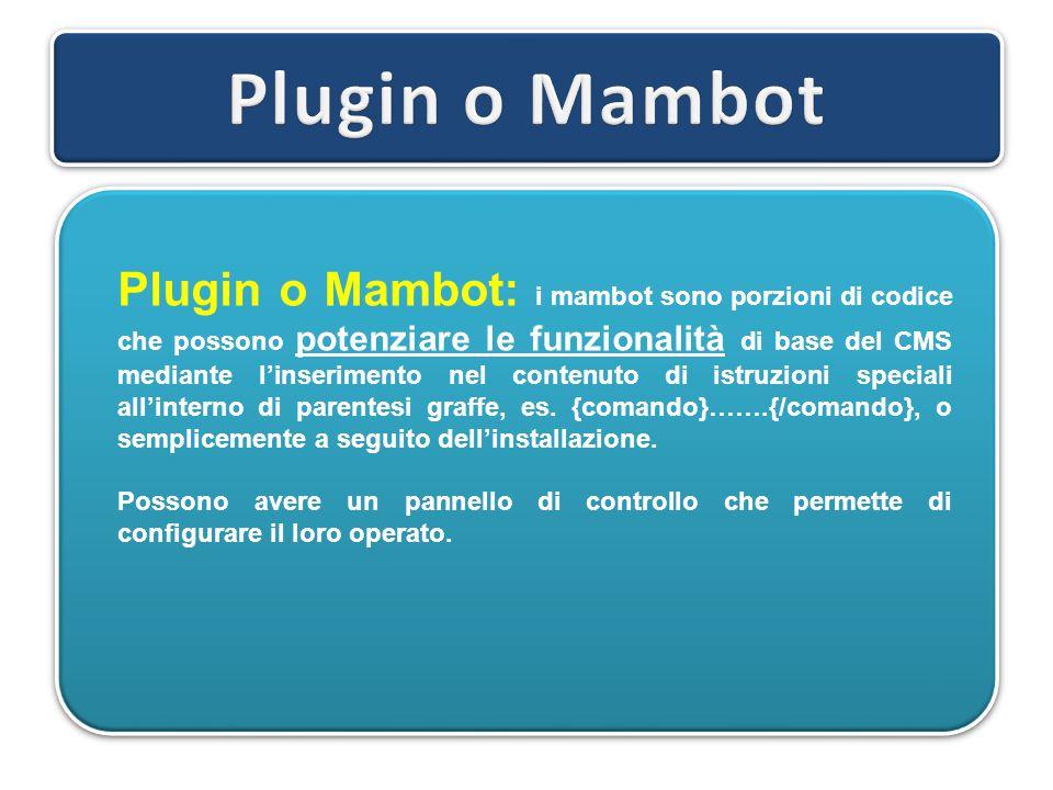Plugin o Mambot: i mambot sono porzioni di codice che possono potenziare le funzionalità di base del CMS mediante l'inserimento nel contenuto di istruzioni speciali all'interno di parentesi graffe, es.