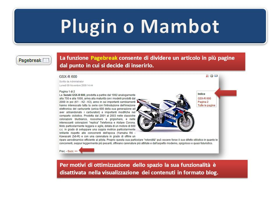 La funzione Pagebreak consente di dividere un articolo in più pagine dal punto in cui si decide di inserirlo. La funzione Pagebreak consente di divide