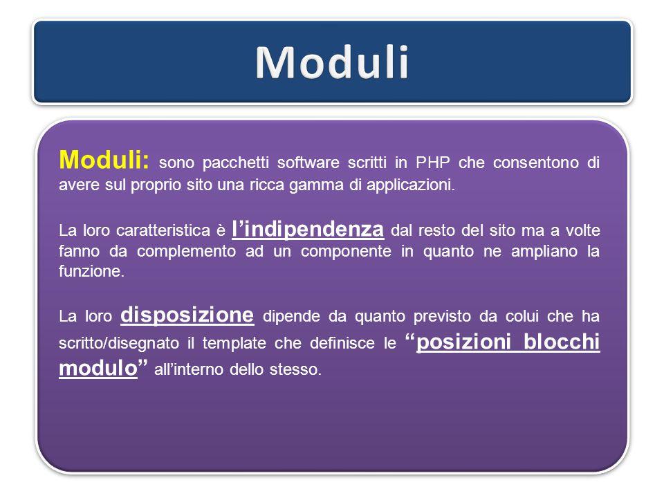 Moduli: sono pacchetti software scritti in PHP che consentono di avere sul proprio sito una ricca gamma di applicazioni. La loro caratteristica è l'in
