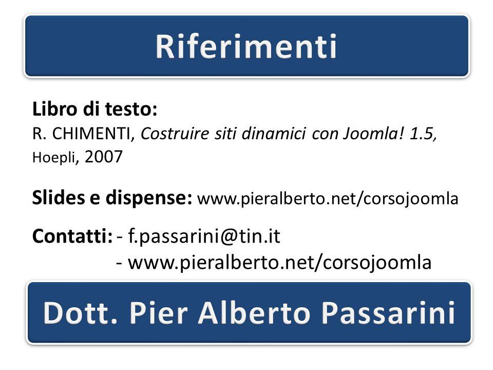 Libro di testo: R. CHIMENTI, Costruire siti dinamici con Joomla! 1.5, Hoepli, 2007 Slides e dispense: www.pieralberto.net/corsojoomla Contatti: - f.pa