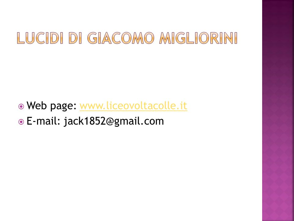  Web page: www.liceovoltacolle.itwww.liceovoltacolle.it  E-mail: jack1852@gmail.com