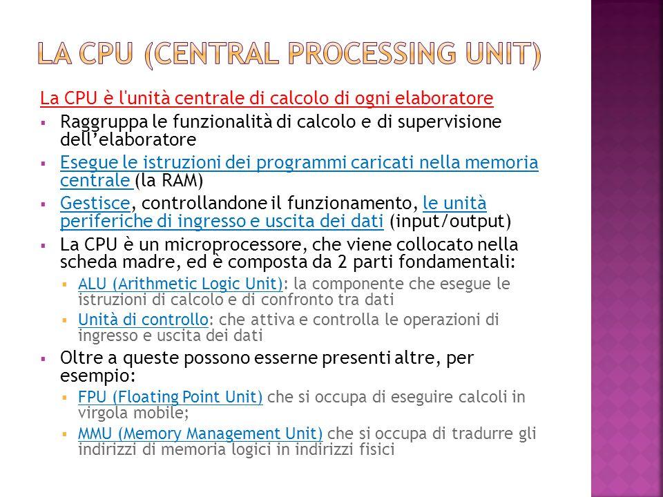 La CPU è l'unità centrale di calcolo di ogni elaboratore  Raggruppa le funzionalità di calcolo e di supervisione dell'elaboratore  Esegue le istruzi