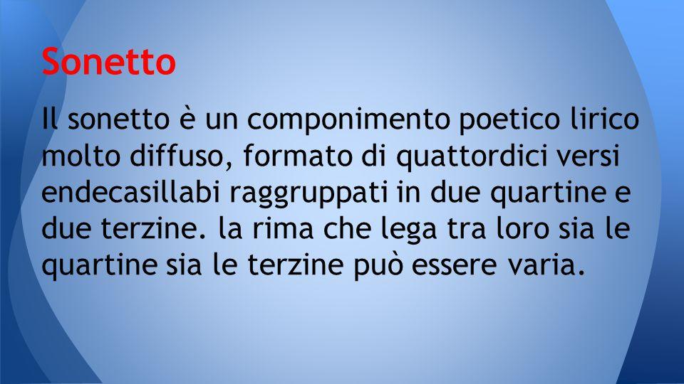 Il sonetto è un componimento poetico lirico molto diffuso, formato di quattordici versi endecasillabi raggruppati in due quartine e due terzine. la ri