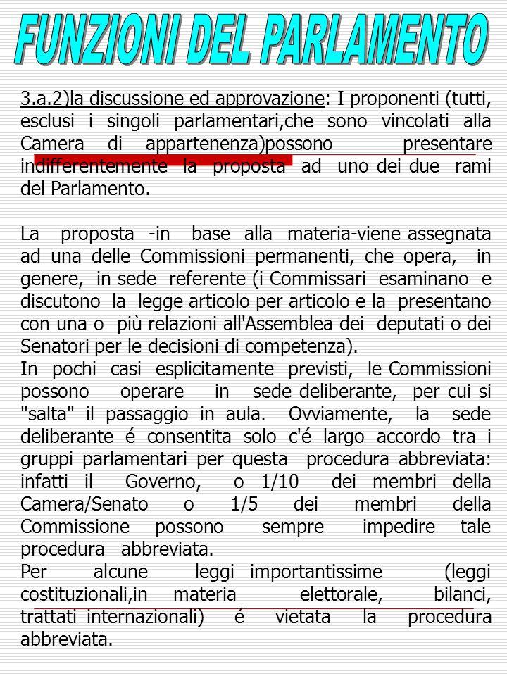 3.a.2)la discussione ed approvazione: I proponenti (tutti, esclusi i singoli parlamentari,che sono vincolati alla Camera di appartenenza)possono presentare indifferentemente la proposta ad uno dei due rami del Parlamento.