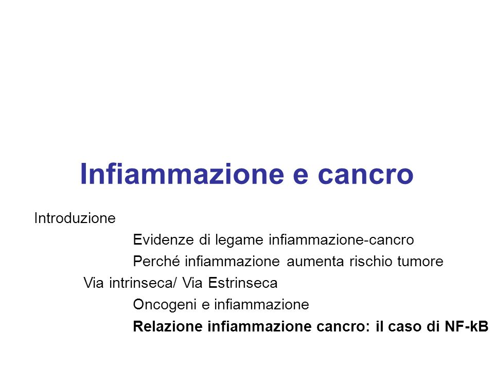 Introduzione Evidenze di legame infiammazione-cancro Perché infiammazione aumenta rischio tumore Via intrinseca/ Via Estrinseca Oncogeni e infiammazio