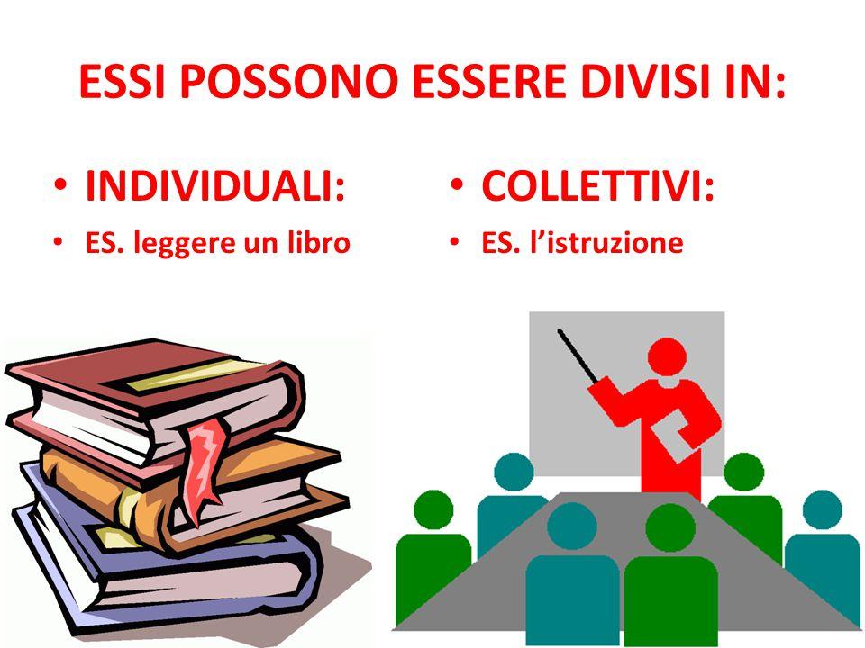 ESSI POSSONO ESSERE DIVISI IN: INDIVIDUALI: ES. leggere un libro COLLETTIVI: ES. l'istruzione