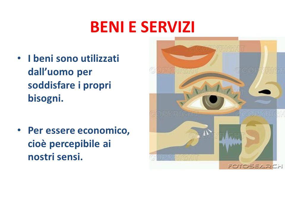 BENI E SERVIZI I beni sono utilizzati dall'uomo per soddisfare i propri bisogni. Per essere economico, cioè percepibile ai nostri sensi.