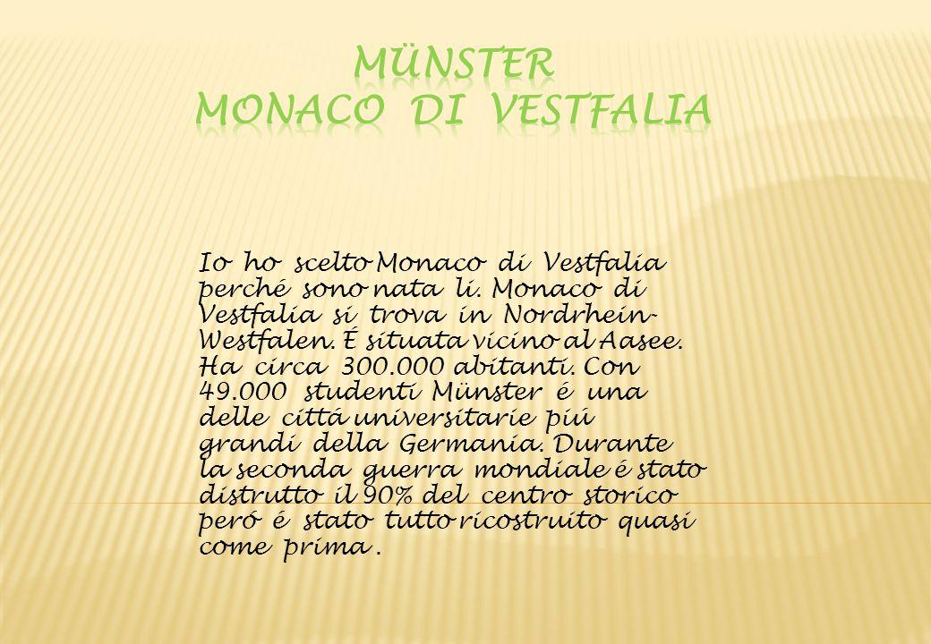 Io ho scelto Monaco di Vestfalia perché sono nata li. Monaco di Vestfalia si trova in Nordrhein- Westfalen. É situata vicino al Aasee. Ha circa 300.00