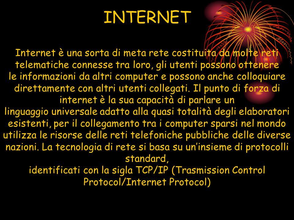 INTERNET Internet è una sorta di meta rete costituita da molte reti telematiche connesse tra loro, gli utenti possono ottenere le informazioni da altr