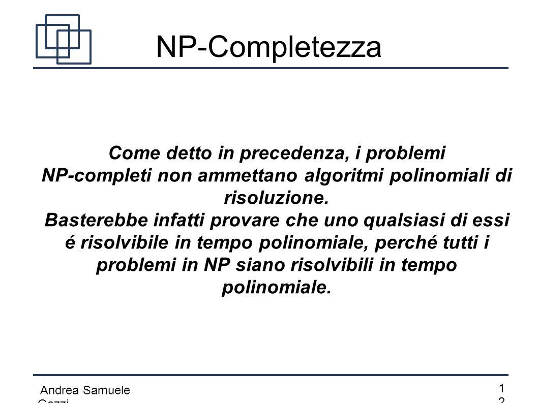 Andrea Samuele Gozzi 1212 NP-Completezza Come detto in precedenza, i problemi NP-completi non ammettano algoritmi polinomiali di risoluzione. Bastereb