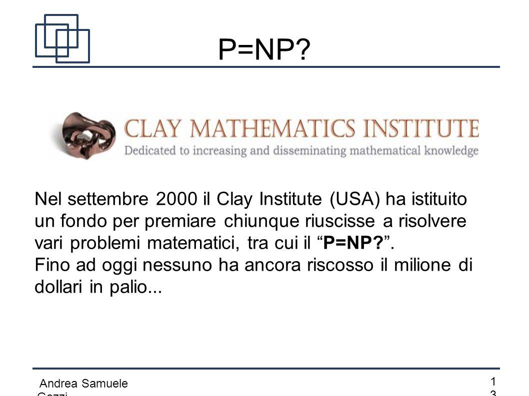 Andrea Samuele Gozzi 1313 P=NP? Nel settembre 2000 il Clay Institute (USA) ha istituito un fondo per premiare chiunque riuscisse a risolvere vari prob