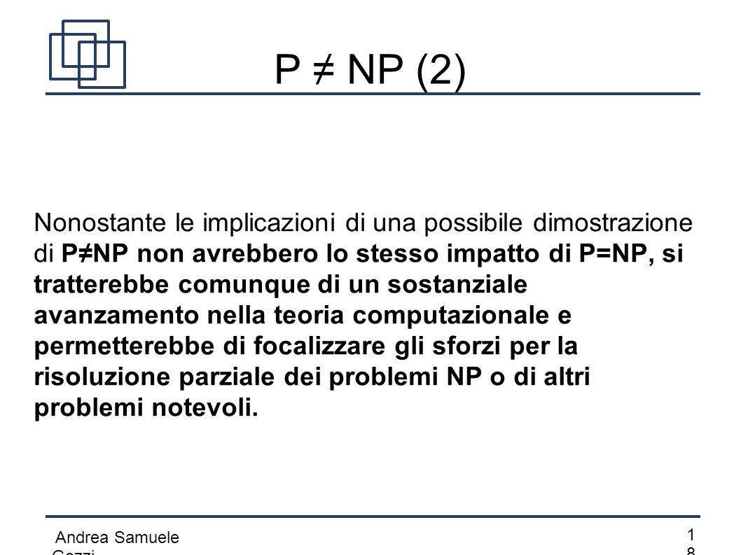 Andrea Samuele Gozzi 1818 P ≠ NP (2) Nonostante le implicazioni di una possibile dimostrazione di P≠NP non avrebbero lo stesso impatto di P=NP, si tr