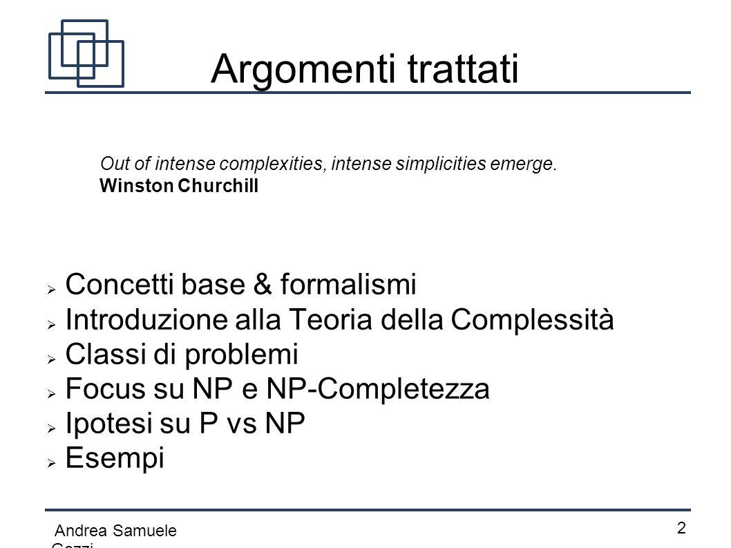 Andrea Samuele Gozzi 2 Argomenti trattati  Concetti base & formalismi  Introduzione alla Teoria della Complessità  Classi di problemi  Focus su NP