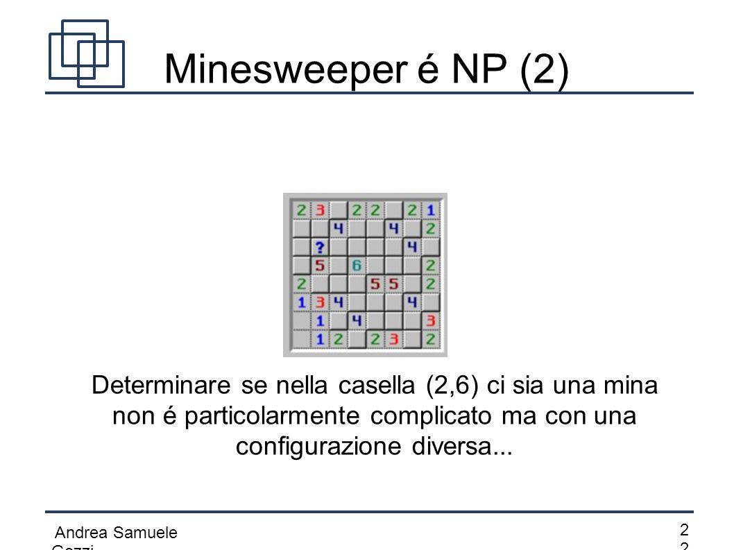Andrea Samuele Gozzi 2 Minesweeper é NP (2) Determinare se nella casella (2,6) ci sia una mina non é particolarmente complicato ma con una configuraz