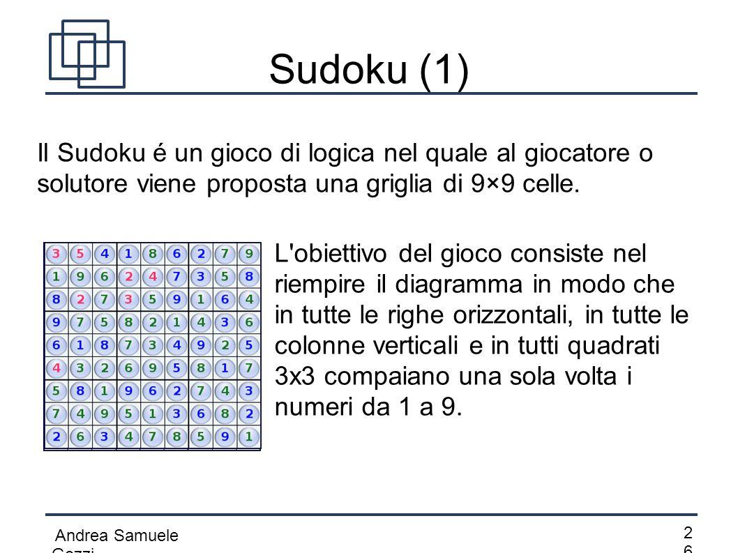 Andrea Samuele Gozzi 2626 Sudoku (1) Il Sudoku é un gioco di logica nel quale al giocatore o solutore viene proposta una griglia di 9×9 celle. L'obie