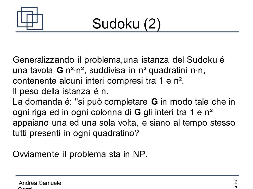 Andrea Samuele Gozzi 2727 Sudoku (2) Generalizzando il problema,una istanza del Sudoku é una tavola G n²·n², suddivisa in n² quadratini n·n, contenen