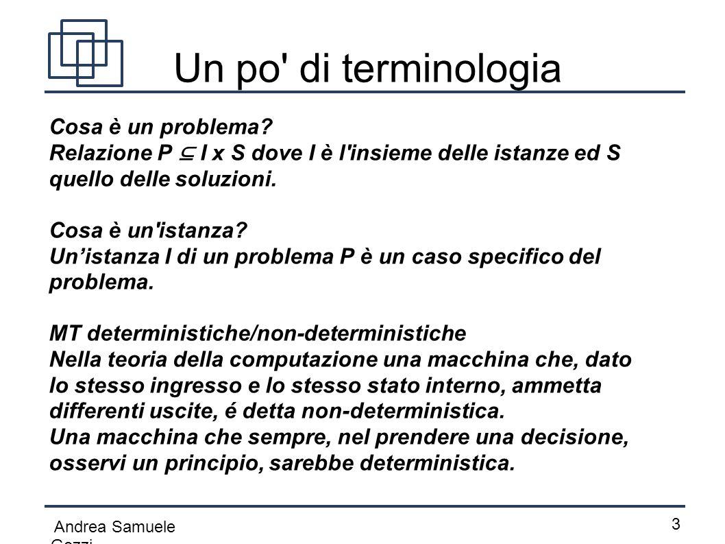 Andrea Samuele Gozzi 3 Cosa è un problema? Relazione P ⊆ I x S dove I è l'insieme delle istanze ed S quello delle soluzioni. Cosa è un'istanza? Un'ist