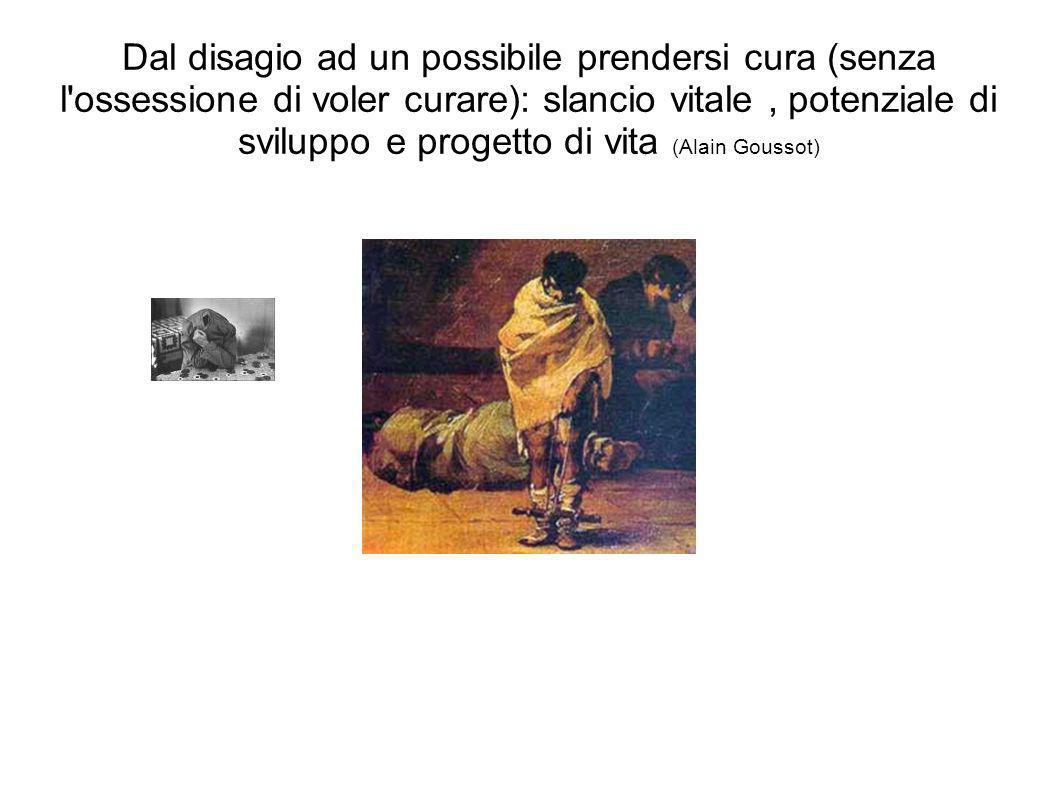 Dal disagio ad un possibile prendersi cura (senza l'ossessione di voler curare): slancio vitale, potenziale di sviluppo e progetto di vita (Alain Gous