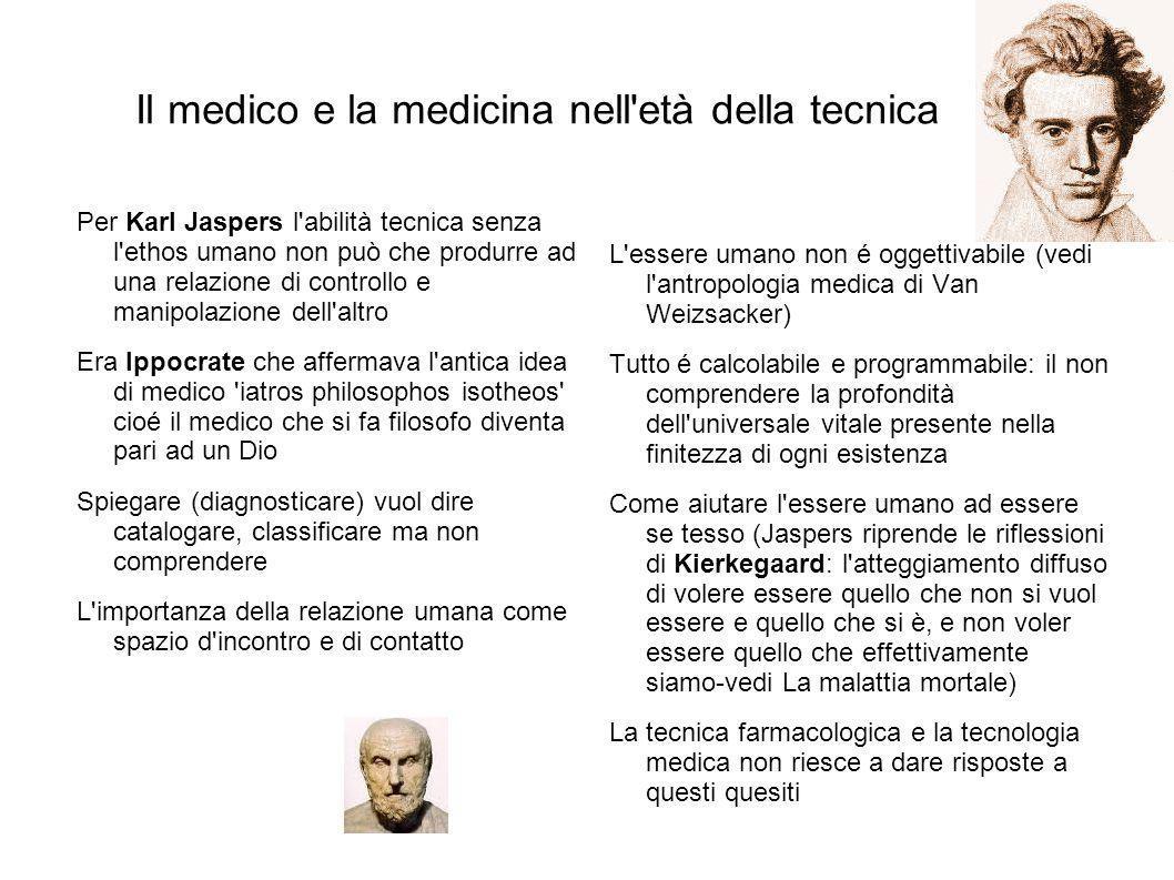 Il medico e la medicina nell'età della tecnica Per Karl Jaspers l'abilità tecnica senza l'ethos umano non può che produrre ad una relazione di control