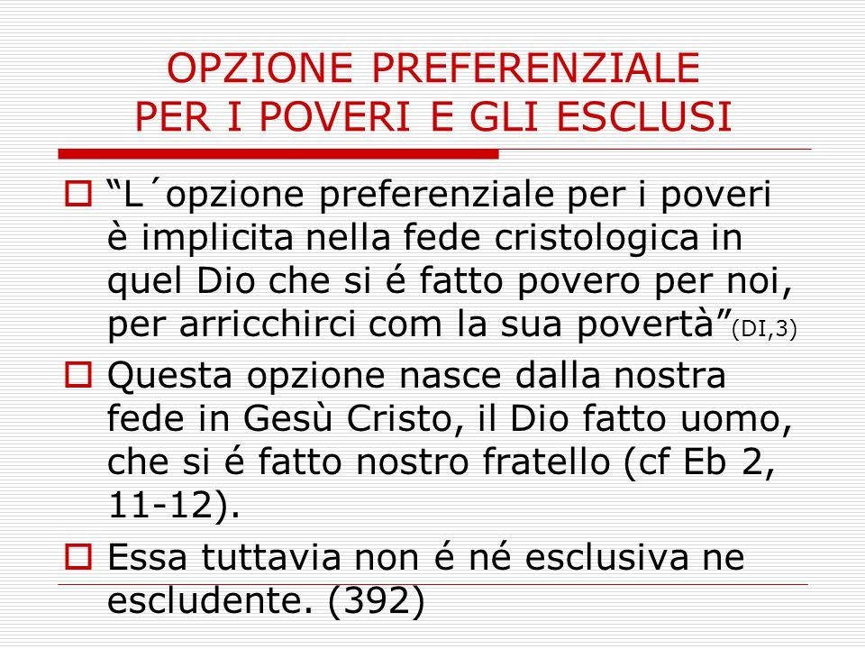 """OPZIONE PREFERENZIALE PER I POVERI E GLI ESCLUSI  """"L´opzione preferenziale per i poveri è implicita nella fede cristologica in quel Dio che si é fatt"""