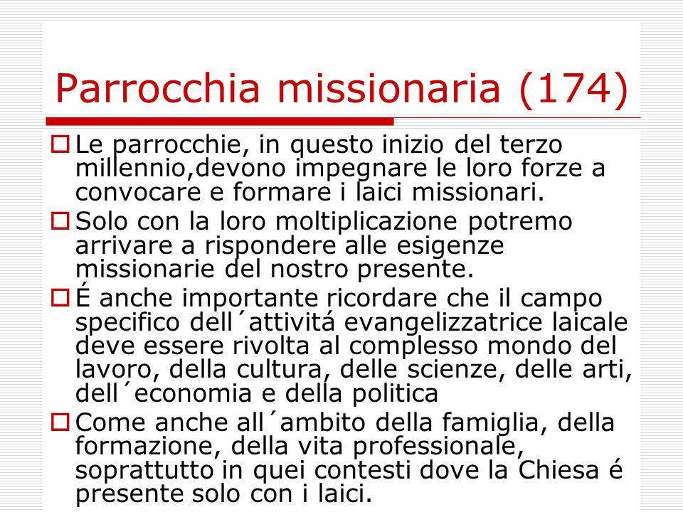 Parrocchia missionaria (174)  Le parrocchie, in questo inizio del terzo millennio,devono impegnare le loro forze a convocare e formare i laici missionari.