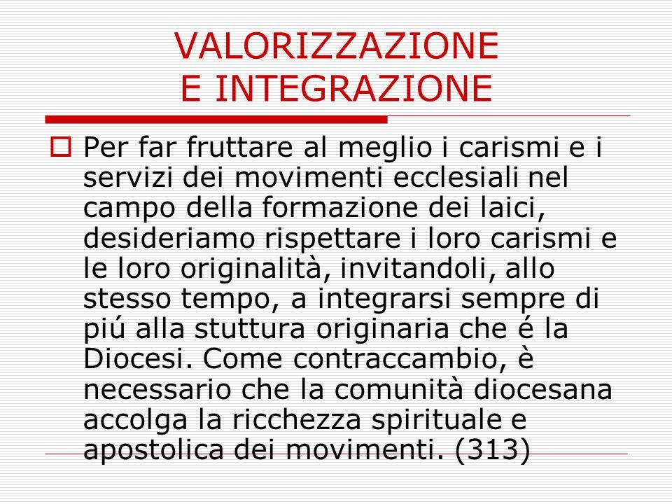 VALORIZZAZIONE E INTEGRAZIONE  Per far fruttare al meglio i carismi e i servizi dei movimenti ecclesiali nel campo della formazione dei laici, deside